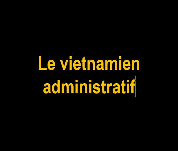 _Le vietnamien administratif