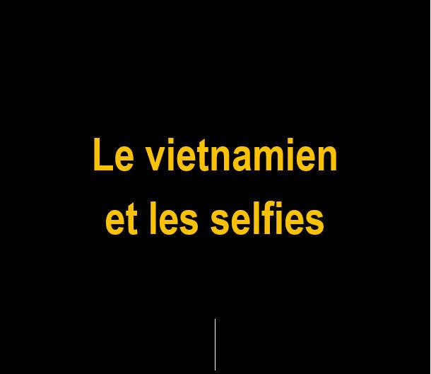 _Le vietnamien et les selfies