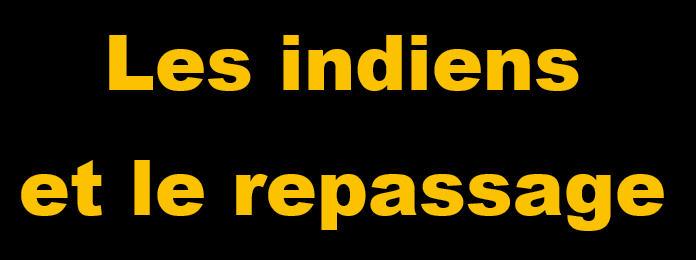 _________Les indiens et le repassage